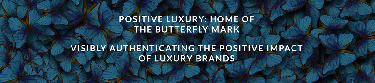 Positive Luxury: Home of the Butterfly Mark. Visibly authenticating the positive impact of luxury brands.