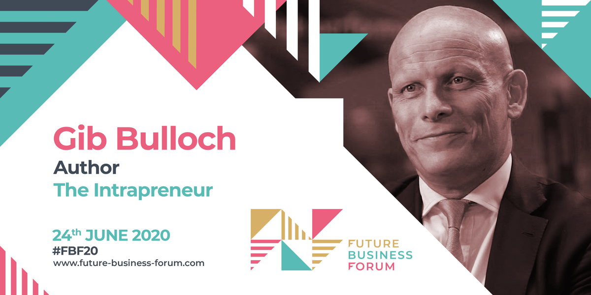 Gib Bulloch, Author, The Intrapreneur | Future Business Forum, 24th June 2020