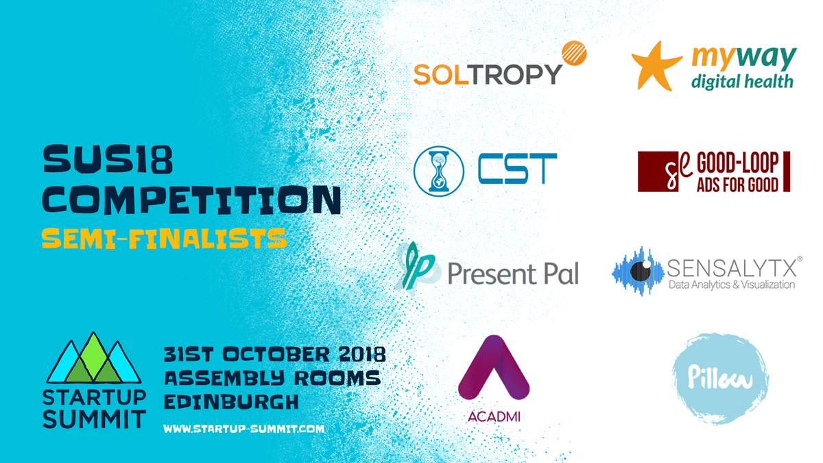 SUS18 Competition | Semi-Finalists | Startup Summit | 31st October 2018 | Assembly Rooms, Edinburgh | www.startup-summit.com | Soltropy - My Way Digital Health - CST - Good-Loop - Present Pal - Sensalytx - Acadmi - Pillow Partners