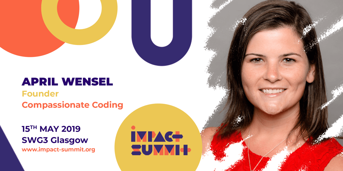 April Wensel, Compassionate Coding to speak at Impact Summit, 15th May 2019