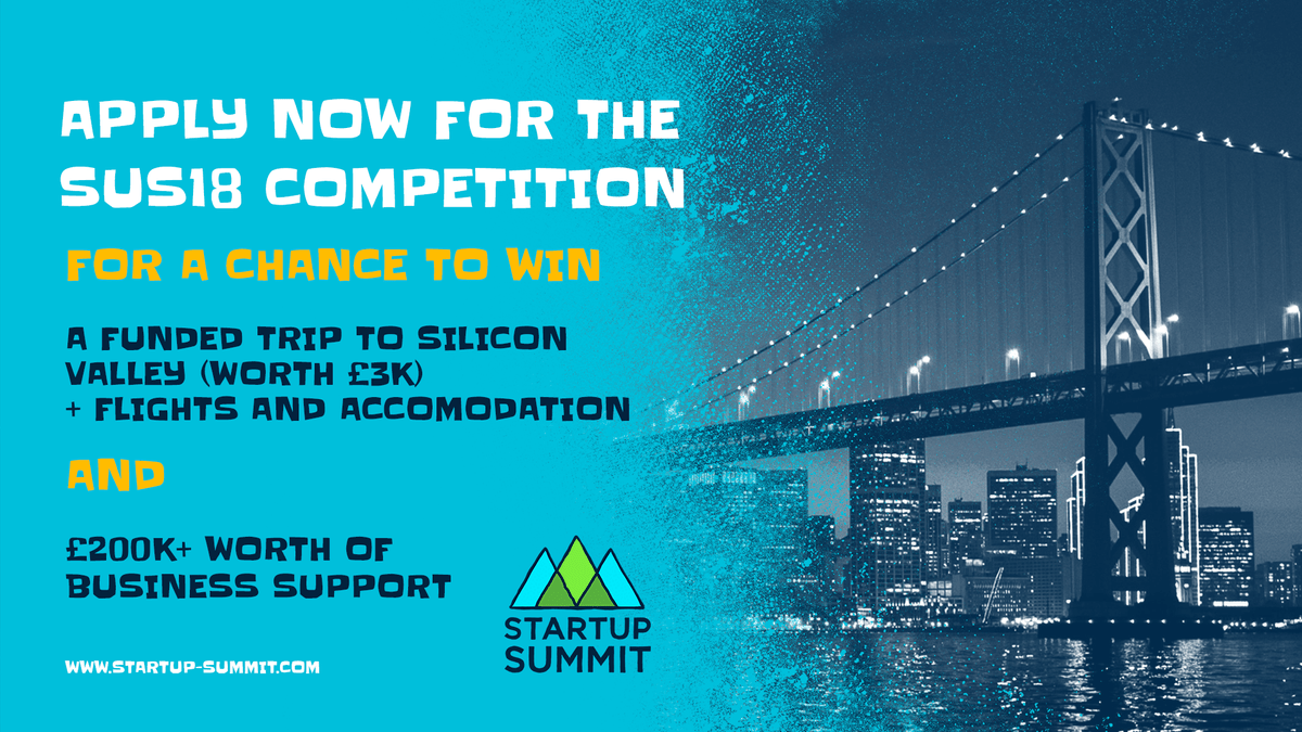Apply now for the SUS18 competition for a chance to win a funded trip to Silicon Valley (worth £3j) + flights and accommodation and £200k+ worth of business support. www.startup-summit.com