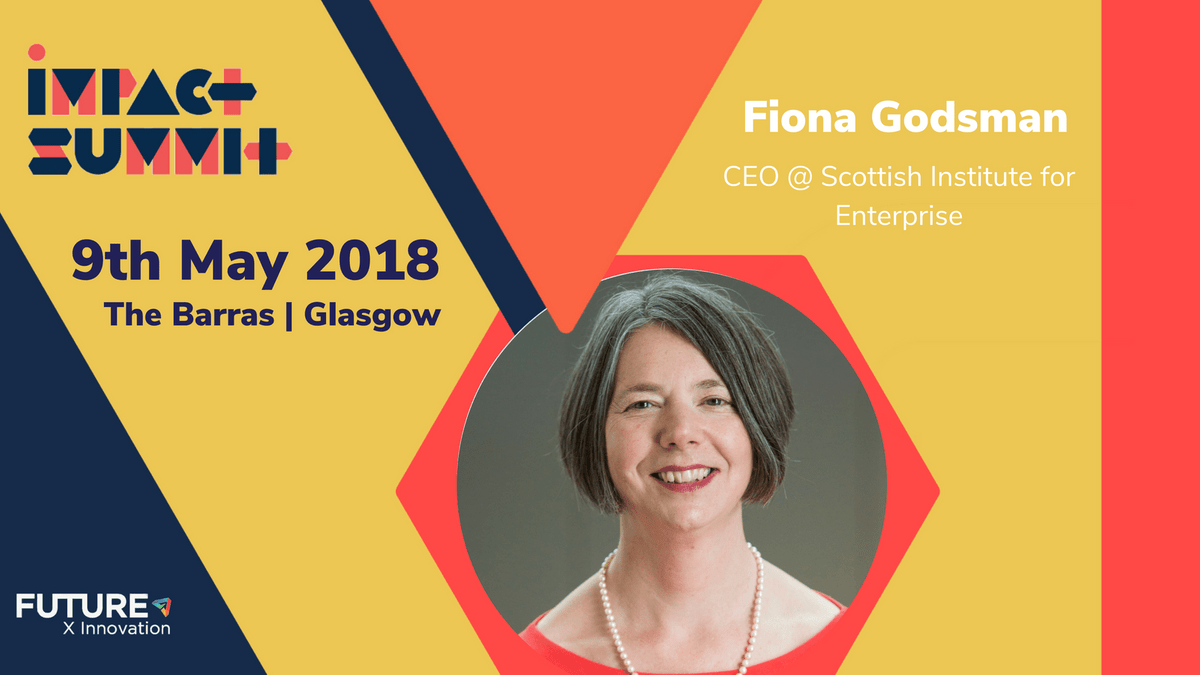 Fiona Goodsman - CEO - Scottish Institute for Enterprise | Impact Summit by FutureX | The Barras, Glasgow | 9th May 2018
