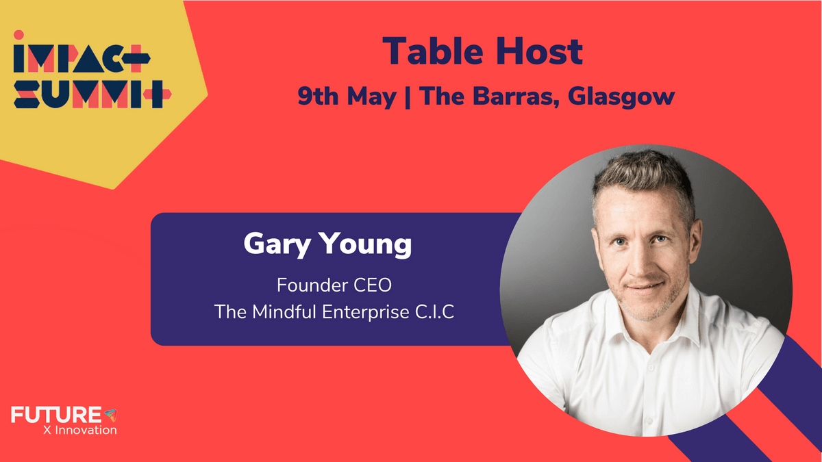 Gary Young , Founder CEO , The Mindful Enterprise C.I.C | Impact Summit by FutureX