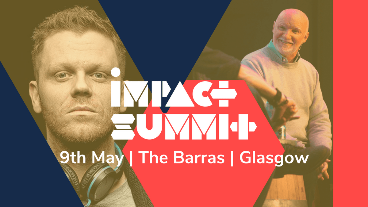 Impact Summit by FutureX | The Barras | Glasgow | 9th May, 2018