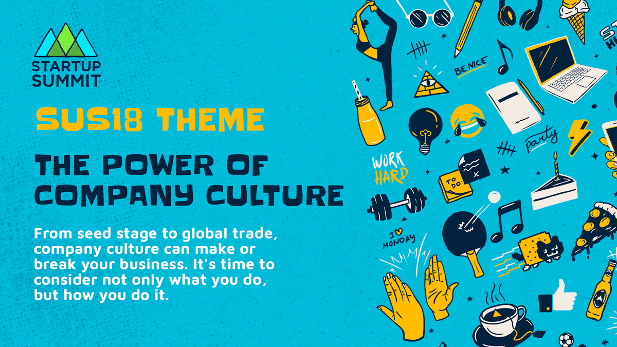 Startup Summit | SUS18 Theme: the power of company culture | From see stage to global trade, company culture can make or break your business. it's time to consider not only what you do but how you do it.