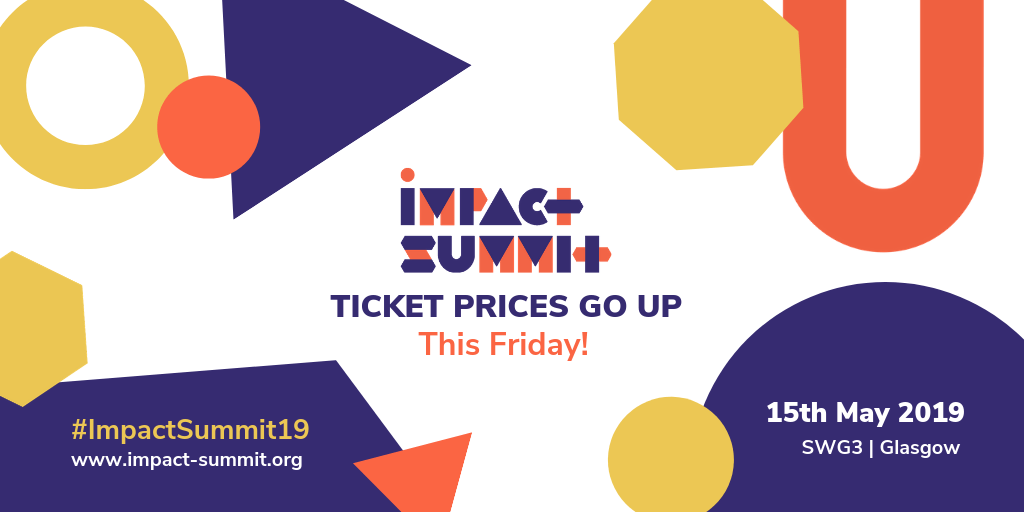 Impact Summit: Ticket prices go up this Friday! | #ImpactSummit19 | 15th May 2019, SWG3, Glasgow | www.impact-summit.org