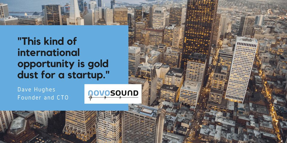 """This is kind of international opportunity is gold dust for a startup."" - Dave Hughes, Founder and CTO, novosound"