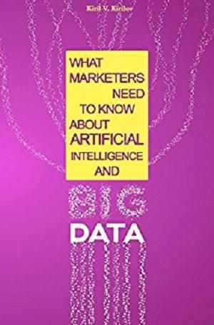 What Marketers Need to Know about Artificial Intelligence and Bug Data - cover of a book by Kiril V. Kirilov on Amazon